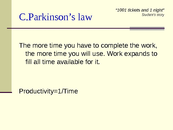 C. Parkinson's law The more time you have to complete the work,  the more time