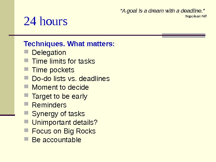 24 hours Techniques. What matters:  Delegation Time limits for tasks Time pockets Do-do lists vs.