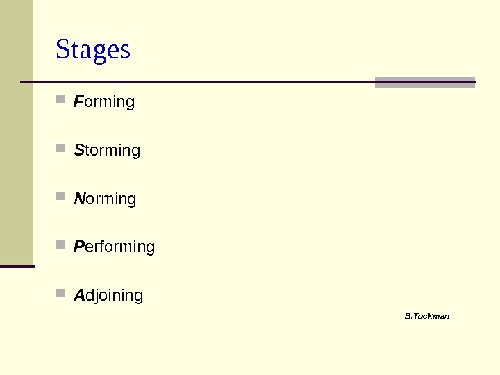 Stages  F orming S torming N orming P erforming A djoining B. Tuckman