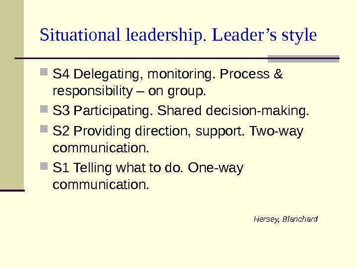 Situational leadership. Leader's style S 4 Delegating, monitoring. Process & responsibility – on group.  S