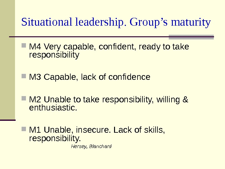 Situational leadership. Group's maturity M 4 Very capable, confident, ready to take responsibility M 3 Capable,