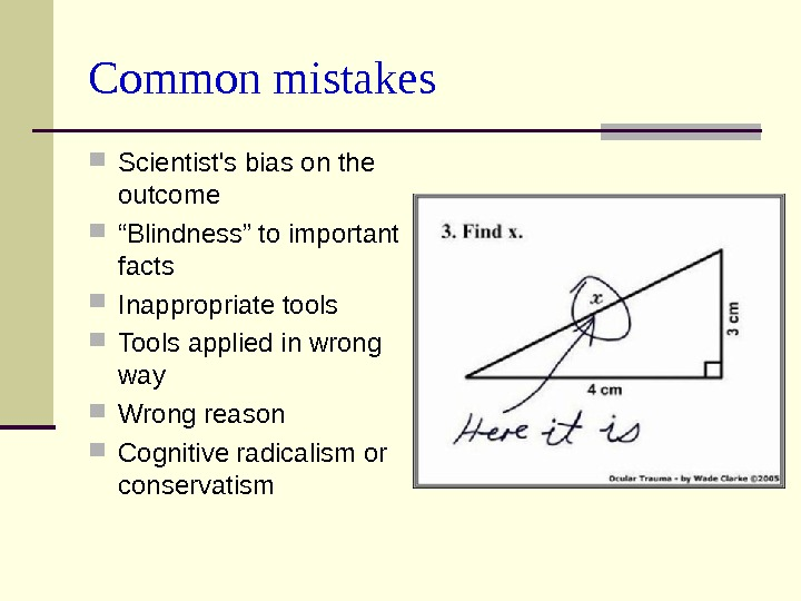"Common mistakes Scientist's bias on the outcome  "" Blindness"" to important facts Inappropriate tools"