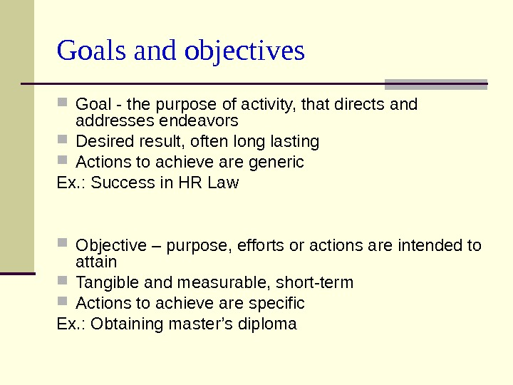 Goals and objectives Goal - t he purpose of activity, that directs and addresses endeavors