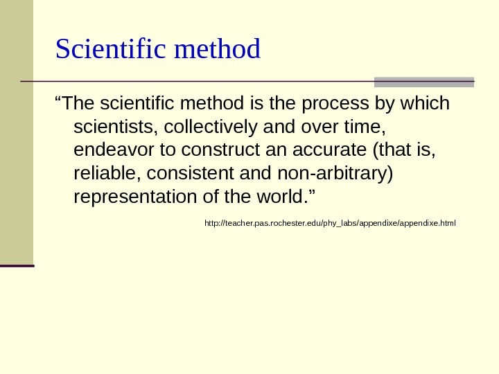 "S cientific method "" The scientific method is the process by which scientists, collectively and over"