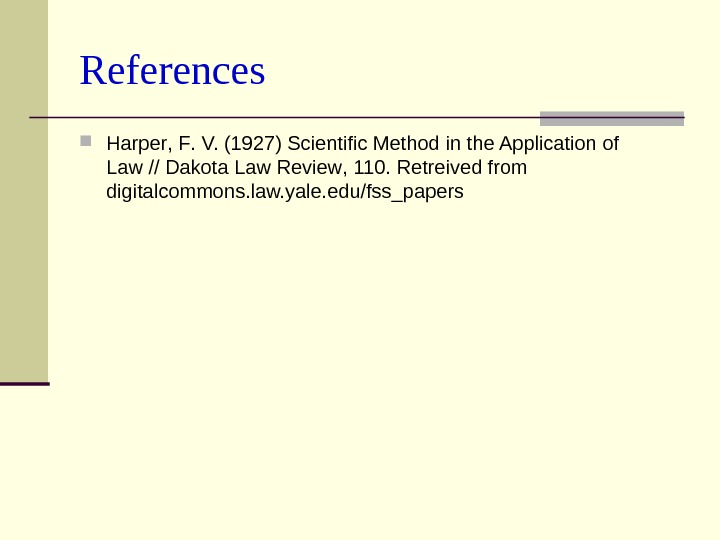 References Harper ,  F.  V.  (1927) Scientific Method in the Application of Law