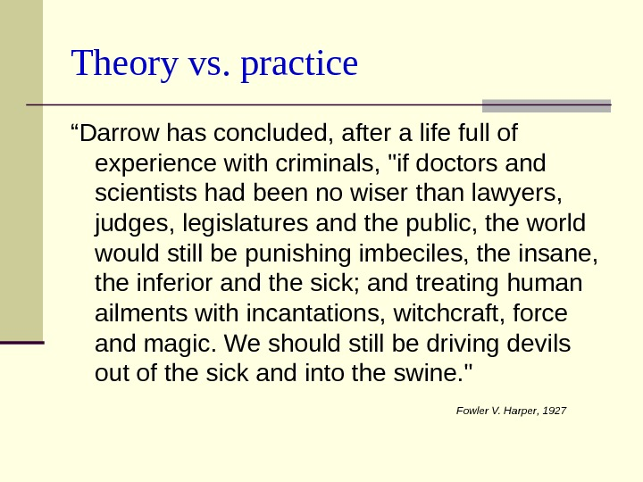 "Theory vs. practice "" Darrow has concluded, after a life full of  experience with criminals,"