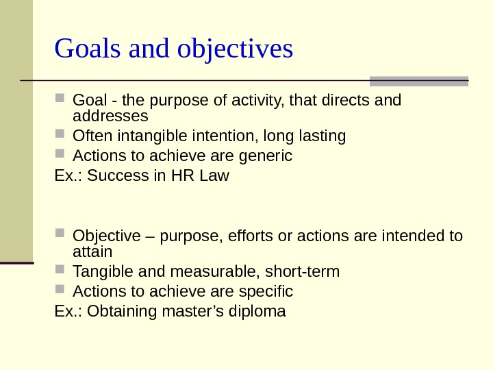 Goals and objectives Goal - t he purpose of activity, that directs and addresses