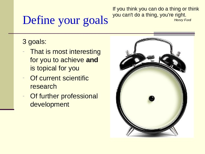 Define your goals 3 goals: - That is most interesting for you to achieve