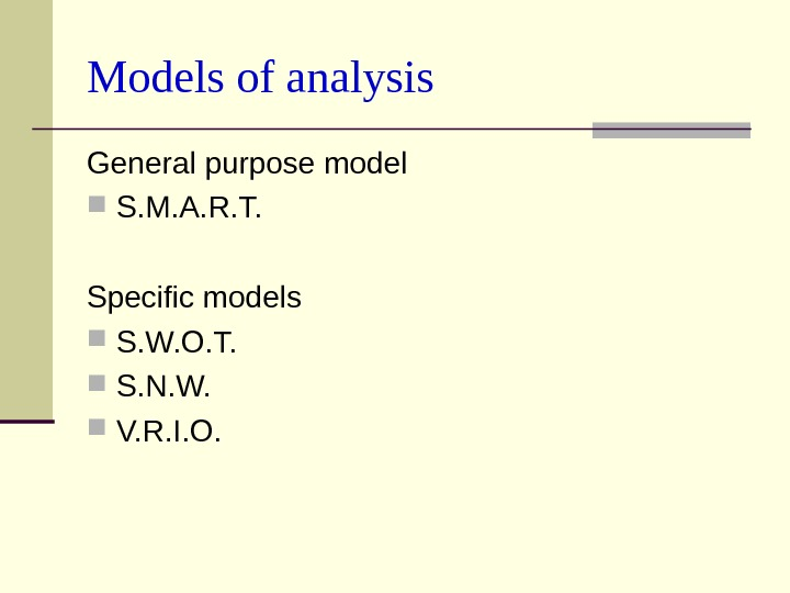 Models of analysis General purpose model S. M. A. R. T.  Specific models