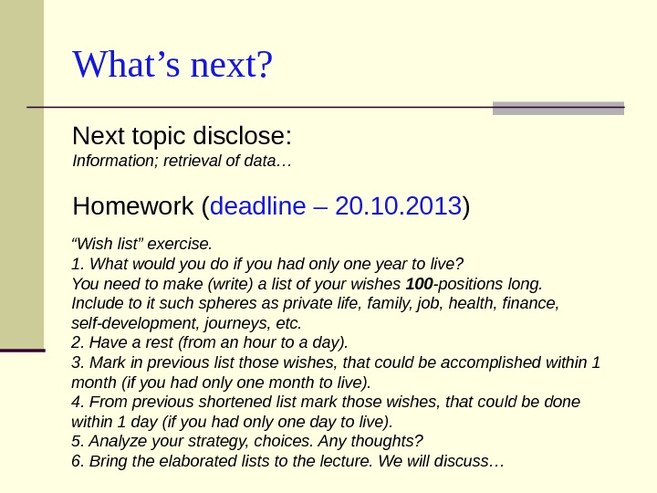 What's next? Next topic disclose:  Information; retrieval of data… Homework ( deadline –