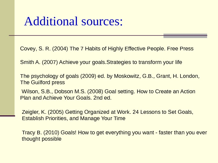 Additional sources: The psychology of goals (2009) ed. by Moskowitz, G. B. , Grant,