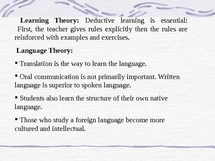 Learning Theory:  Deductive learning is essential:  First,  the teacher gives rules explicitly