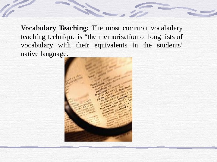 "Vocabulary Teaching:  The most common vocabulary teaching technique is ""the memorisation of long lists of"