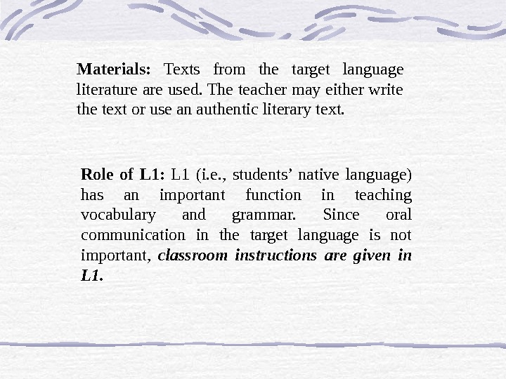 Materials:  Texts from the target language literature are used. The teacher may either write the