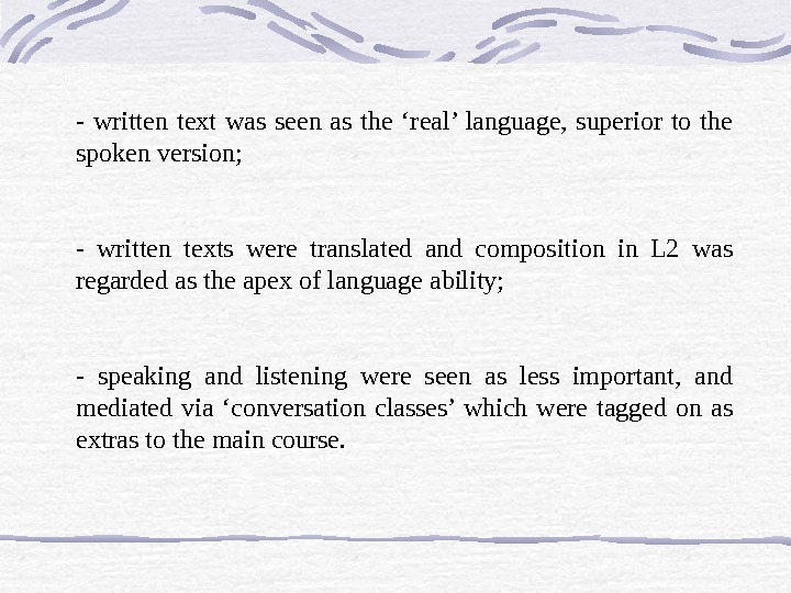 - written text was seen as the 'real' language,  superior to the spoken version;
