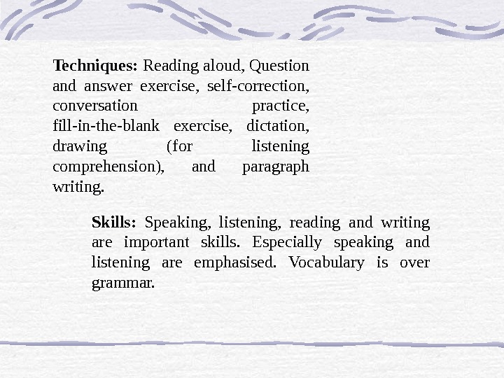 Skills:  Speaking,  listening,  reading and writing are important skills.  Especially speaking and
