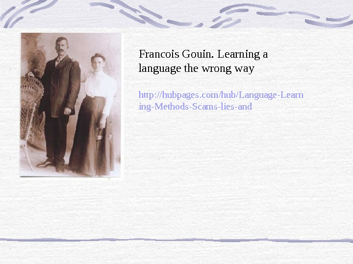 Francois Gouin. Learning a language the wrong way http: //hubpages. com/hub/Language-Learn ing-Methods-Scams-lies-and
