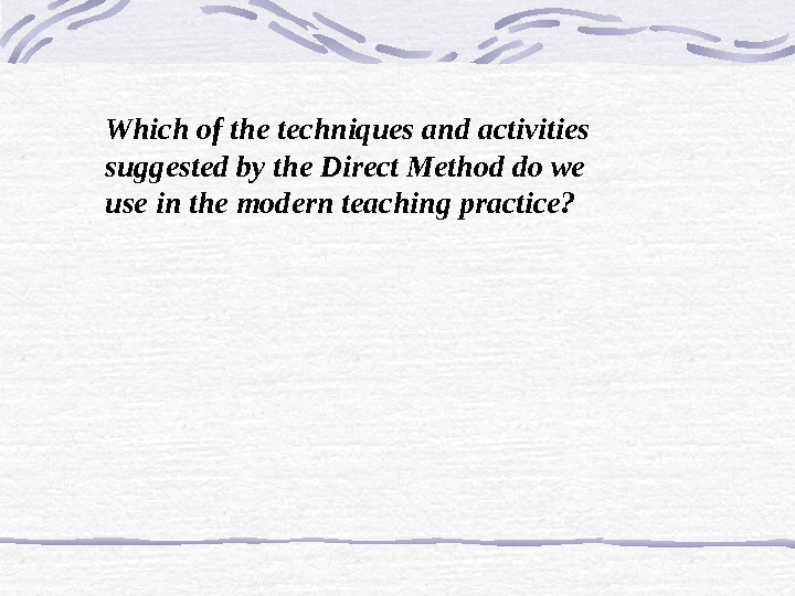 Which of the techniques and activities suggested by the Direct Method do we use in the
