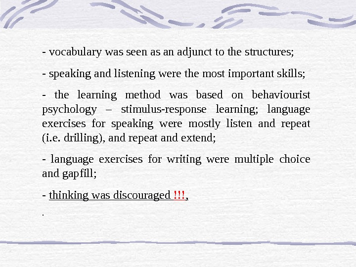 - vocabulary was seen as an adjunct to the structures; - speaking and listening were the