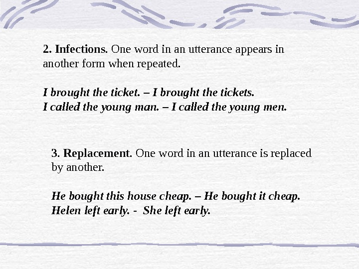 2. Infections. One word in an utterance appears in another form when repeated.  I brought