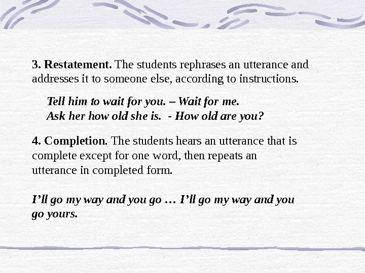 3.  Restatement.  The students rephrases an utterance and addresses it to someone else, according