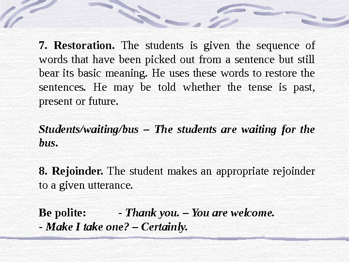 7.  Restoration.  The students is given the sequence of words that have been picked