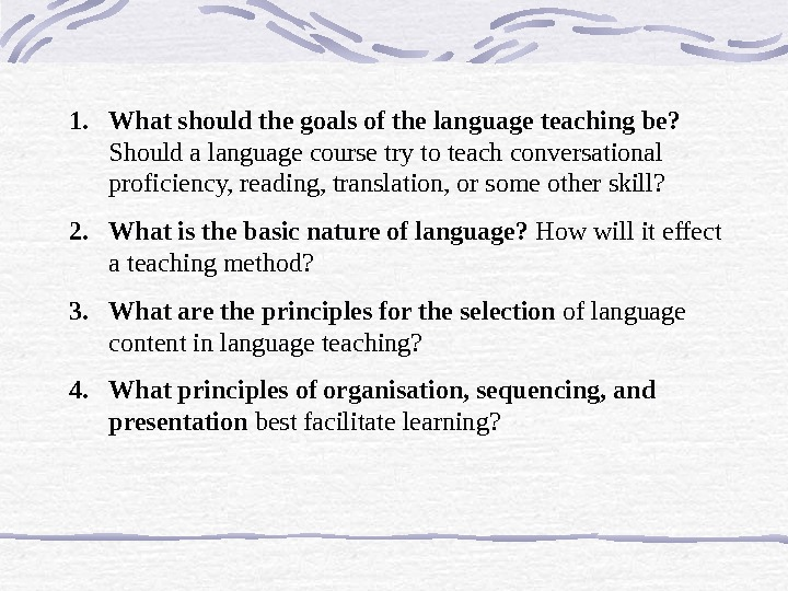 1. What should the goals of the language teaching be?  Should a language course try