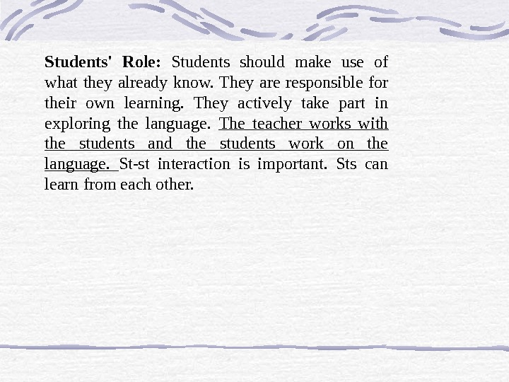 Students' Role:  Students should make use of what they already know. They are responsible for