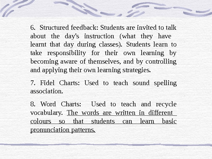6.  Structured feedback: Students are invited to talk about the day's instruction (what they have