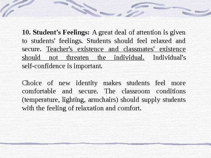 10. Student's Feelings:  A great deal of attention is given to students' feelings.  Students