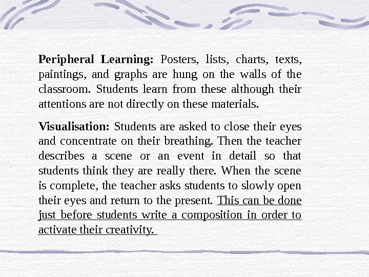 Peripheral Learning:  Posters,  lists,  charts,  texts,  paintings,  and graphs are