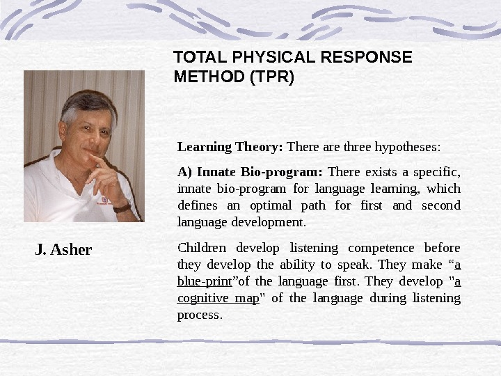 TOTAL PHYSICAL RESPONSE METHOD (TPR) Learning Theory:  There are three hypotheses: A) Innate Bio-program: