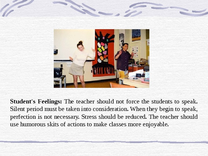 Student's Feelings:  The teacher should not force the students to speak.  Silent period must