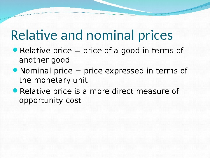 Relative and nominal prices Relative price = price of a good in terms of another good
