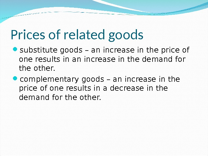Prices of related goods substitute goods – an increase in the price of one results in