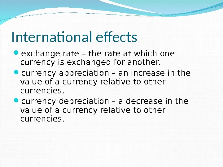 International effects exchange rate – the rate at which one currency is exchanged for another.