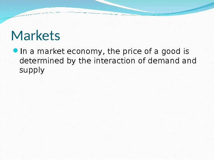 Markets In a market economy, the price of a good is determined by the interaction of