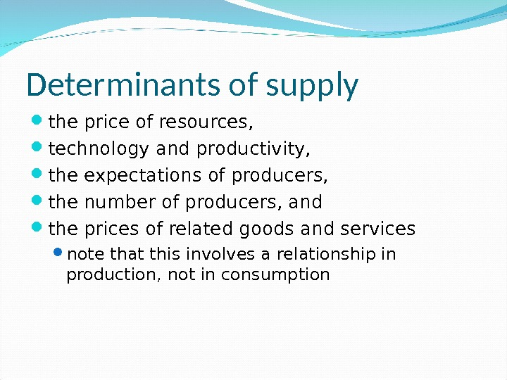 Determinants of supply the price of resources,  technology and productivity,  the expectations of producers,