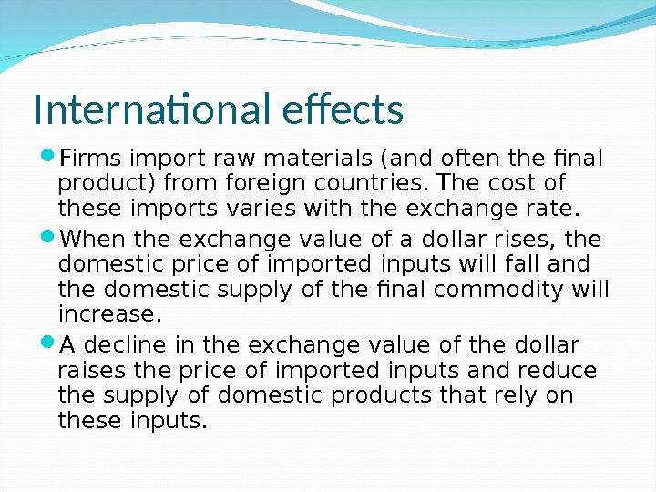 International effects Firms import raw materials (and often the final product) from foreign countries. The cost