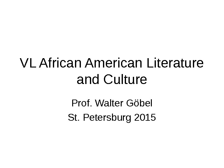 VL African American Literature and Culture Prof. Walter Göbel St. Petersburg 2015