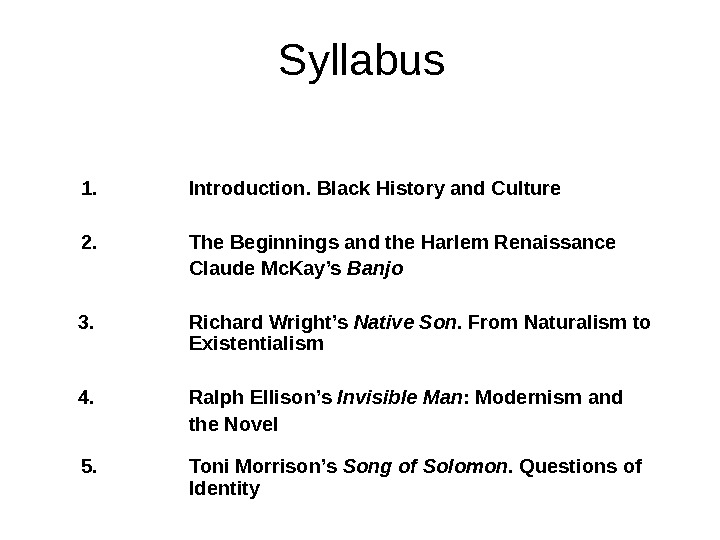 Syllabus 1. Introduction. Black History and Culture 2. The Beginnings and the Harlem Renaissance Claude Mc.