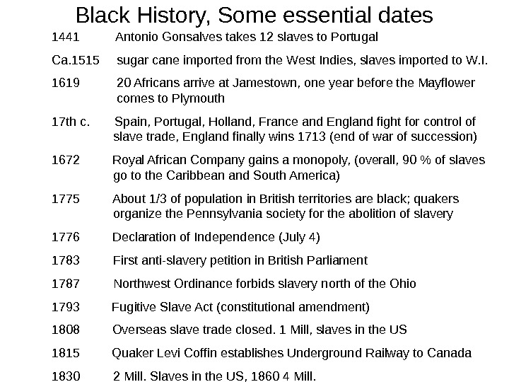 Black History, Some essential dates 1441  Antonio Gonsalves takes 12 slaves to Portugal Ca. 1515