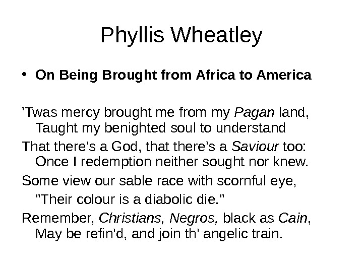 Phyllis Wheatley • On Being Brought from Africa to America 'Twas mercy brought me from my