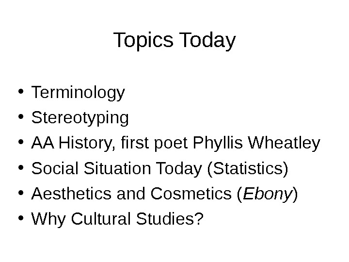 Topics Today • Terminology • Stereotyping • AA History, first poet Phyllis Wheatley • Social Situation