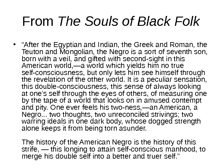 "From The Souls of Black Folk • "" After the Egyptian and Indian, the Greek and"