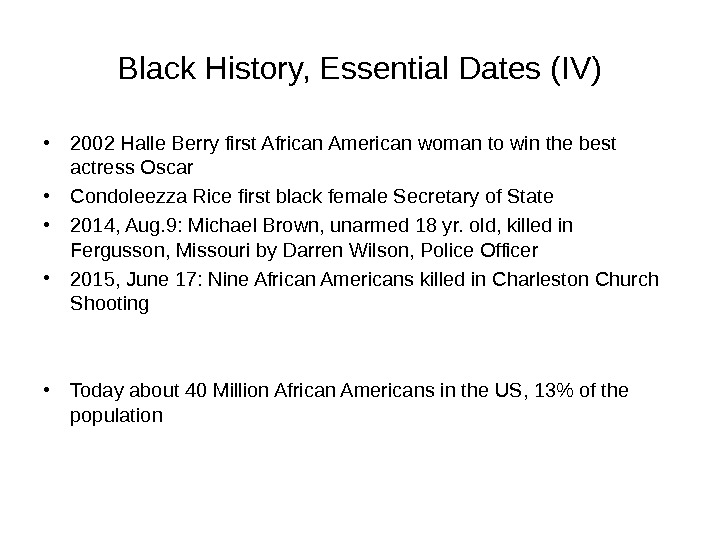 Black History, Essential Dates (IV) • 2002 Halle Berry first African American woman to win the
