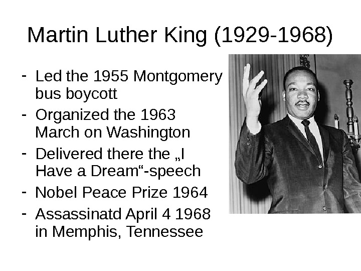 Martin Luther King (1929 -1968) - Led the 1955 Montgomery bus boycott - Organized the 1963