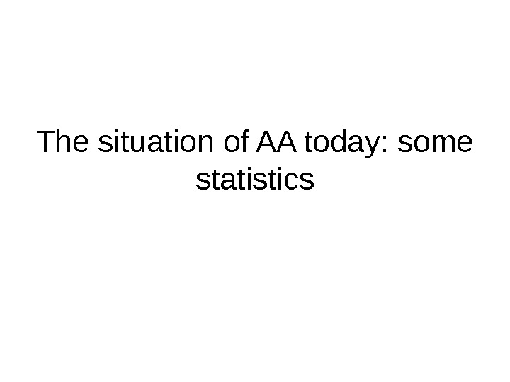The situation of AA today: some statistics