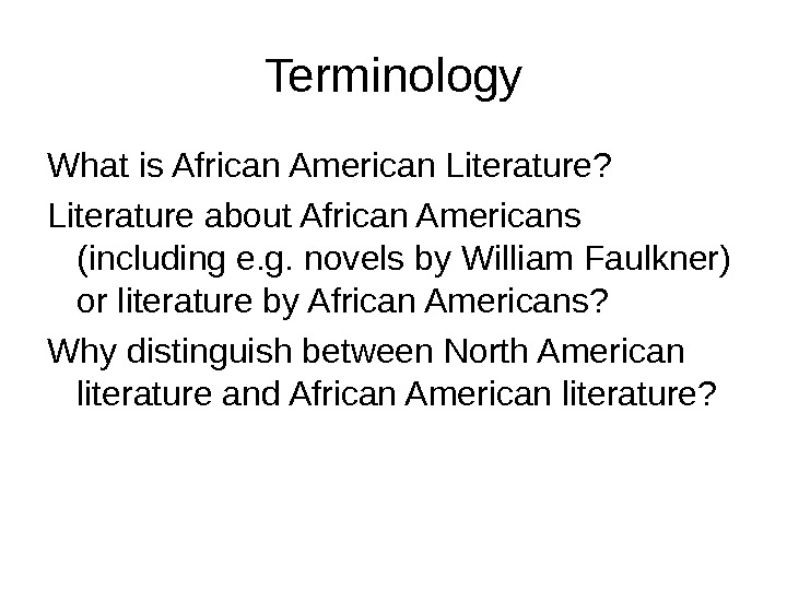 Terminology What is African American Literature?  Literature about African Americans (including e. g. novels by