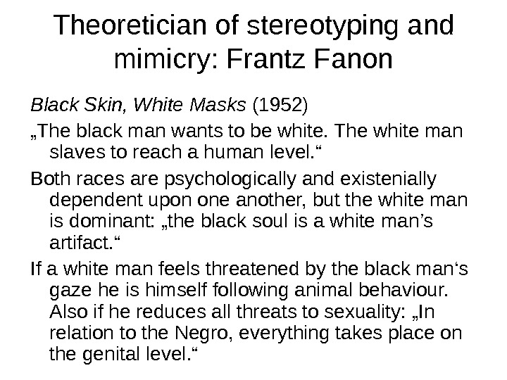 "Theoretician of stereotyping and mimicry: Frantz Fanon Black Skin, White Masks (1952) "" The black man"